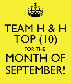 Poster: TEAM H & H TOP (10) FOR THE  MONTH OF SEPTEMBER!