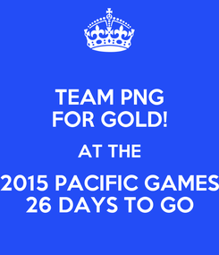 Poster: TEAM PNG FOR GOLD! AT THE 2015 PACIFIC GAMES 26 DAYS TO GO