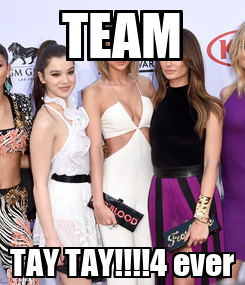 Poster: TEAM TAY TAY!!!!4 ever