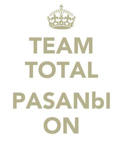 Poster: TEAM TOTAL  PASANbI ON