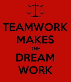 Poster: TEAMWORK MAKES THE DREAM WORK