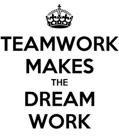 Poster: TEAMWORK MAKES THE DREAM WORK