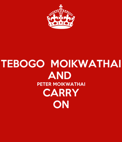 Poster: TEBOGO  MOIKWATHAI AND  PETER MOIKWATHAI CARRY ON