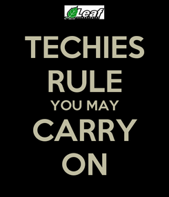 Poster: TECHIES RULE YOU MAY CARRY ON