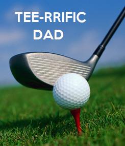 Poster: TEE-RRIFIC DAD