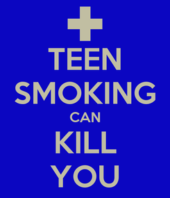 Poster: TEEN SMOKING CAN KILL YOU