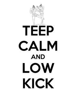 Poster: TEEP CALM AND LOW KICK