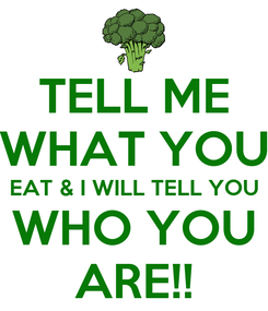 Poster: TELL ME WHAT YOU EAT & I WILL TELL YOU WHO YOU ARE!!