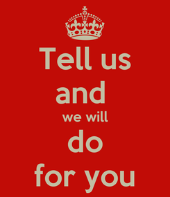 Poster: Tell us and  we will do for you
