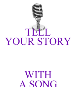 Poster: TELL YOUR STORY  WITH A SONG