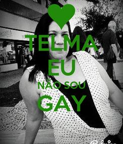 Poster: TELMA EU NÃO SOU GAY