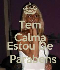 Poster: Tem Calma  Estou De   Parabens