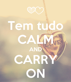 Poster: Tem tudo CALM AND CARRY ON