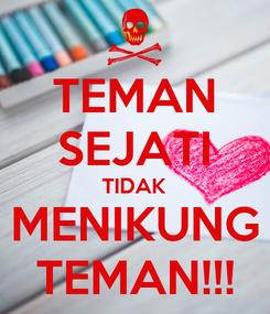 Poster: TEMAN SEJATI TIDAK MENIKUNG TEMAN!!!