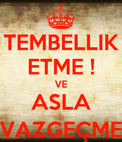 Poster: TEMBELLIK ETME ! VE ASLA VAZGEÇME