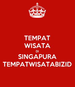 Poster: TEMPAT WISATA DI SINGAPURA TEMPATWISATABIZID