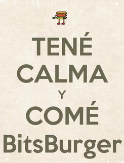 Poster: TENÉ CALMA Y COMÉ BitsBurger