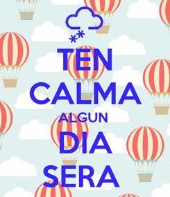 Poster: TEN CALMA ALGUN  DIA SERA
