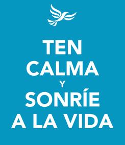 Poster: TEN CALMA Y SONRÍE A LA VIDA