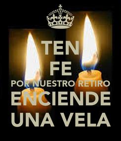 Poster: TEN FE POR NUESTRO RETIRO ENCIENDE UNA VELA