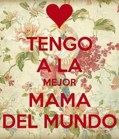 Poster: TENGO A LA MEJOR MAMA DEL MUNDO
