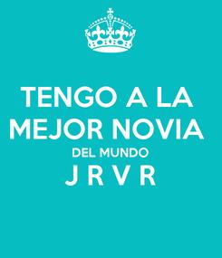 Poster: TENGO A LA  MEJOR NOVIA  DEL MUNDO J R V R