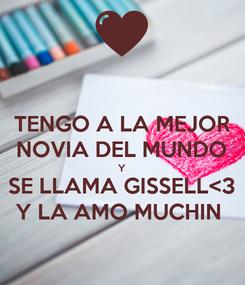 Poster: TENGO A LA MEJOR NOVIA DEL MUNDO Y SE LLAMA GISSELL<3 Y LA AMO MUCHIN