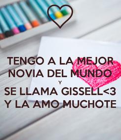 Poster: TENGO A LA MEJOR NOVIA DEL MUNDO Y SE LLAMA GISSELL<3 Y LA AMO MUCHOTE