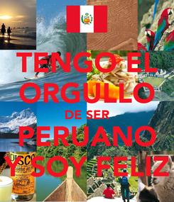 Poster: TENGO EL ORGULLO DE SER PERUANO Y SOY FELIZ