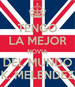 Poster: TENGO LA MEJOR NOVIA DEL MUNDO K. MELENDEZ