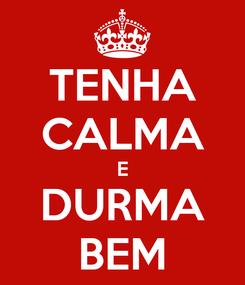 Poster: TENHA CALMA E DURMA BEM