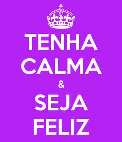 Poster: TENHA CALMA & SEJA FELIZ