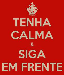 Poster: TENHA CALMA & SIGA EM FRENTE