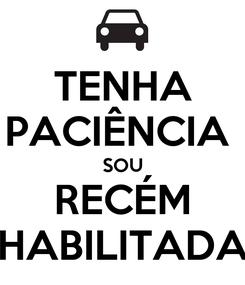 Poster: TENHA PACIÊNCIA  SOU RECÉM HABILITADA