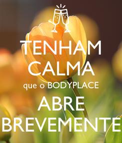 Poster: TENHAM CALMA que o BODYPLACE ABRE BREVEMENTE