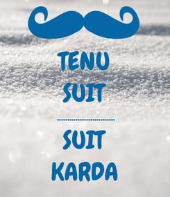 Poster: TENU SUIT ............................ SUIT KARDA