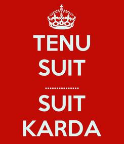 Poster: TENU SUIT ............... SUIT KARDA