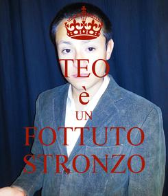 Poster: TEO è UN FOTTUTO STRONZO