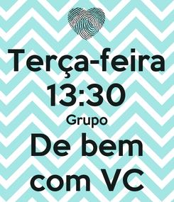 Poster: Terça-feira 13:30 Grupo De bem com VC