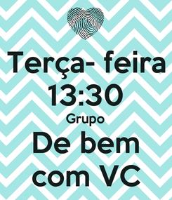 Poster: Terça- feira 13:30 Grupo De bem com VC