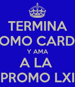 Poster: TERMINA COMO CARDO Y AMA A LA  PROMO LXI