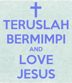 Poster: TERUSLAH BERMIMPI AND LOVE JESUS