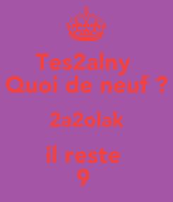 Poster: Tes2alny  Quoi de neuf ? 2a2olak il reste  9