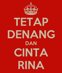 Poster: TETAP DENANG DAN CINTA RINA