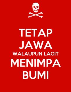 Poster: TETAP JAWA WALAUPUN LAGIT MENIMPA BUMI