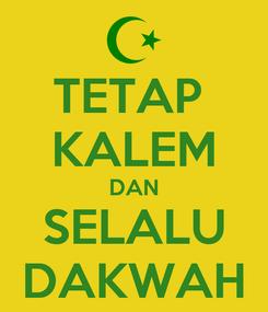 Poster: TETAP  KALEM DAN SELALU DAKWAH