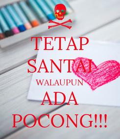 Poster: TETAP SANTAI WALAUPUN ADA POCONG!!!