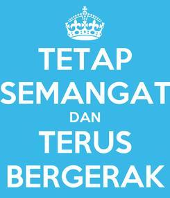 Poster: TETAP SEMANGAT DAN TERUS BERGERAK