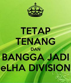 Poster: TETAP TENANG DAN BANGGA JADI eLHA DIVISION