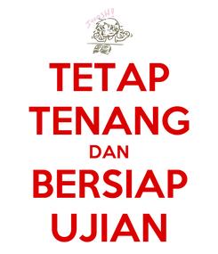 Poster: TETAP TENANG DAN BERSIAP UJIAN